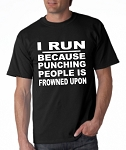 I Run Because Punching People In The Face Is Frowned Upon.  Men's / Universal Fit T-Shirt